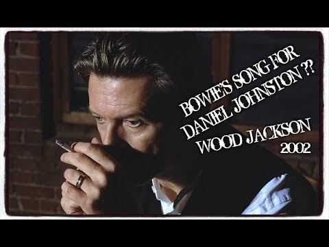 BOWIE ~ WOOD JACKSON (DANIEL JOHNSTON TRIBUTE ??)
