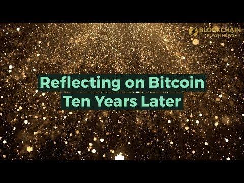 Bitcoin's 10th anniversary | Reflecting on Bitcoin Ten Years Later