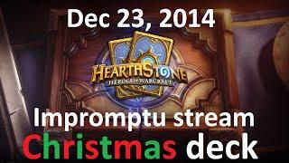 Dec 23, 2014: Impromptu stream (Hearthstone, Christmas Deck)