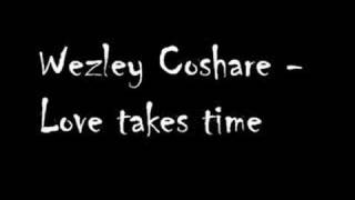 Watch Wezley Coshare Love Takes Time video