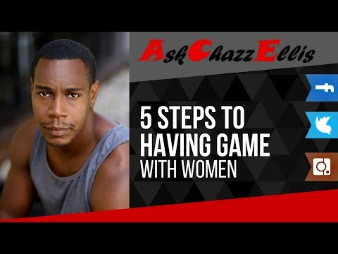 5 steps to having game with women