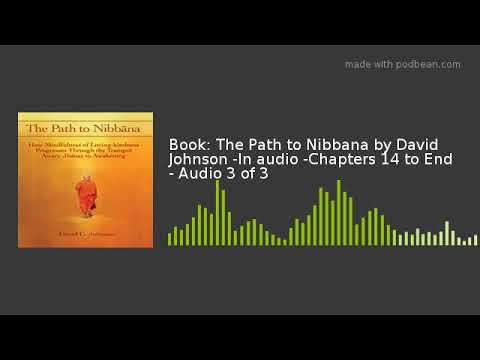 Book: The Path to Nibbana by David Johnson -In audio -Chapters 14 to End - Audio 3 of 3