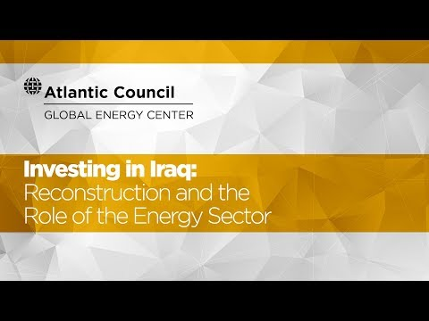Investing in Iraq: Reconstruction and the Role of the Energy Sector