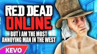 Red Dead online but I am the most annoying man in the west