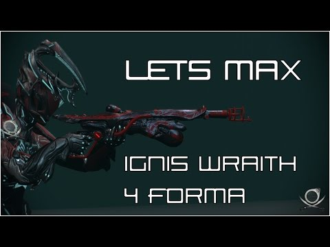 (Warframe) Lets Max Ignis Wraith - Flame On!!