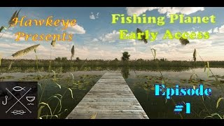 Fishing Planet - Early Access - Episode #1: Learning the Game!