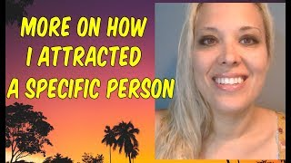 More on HOW I Attracted a SPECIFIC PERSON