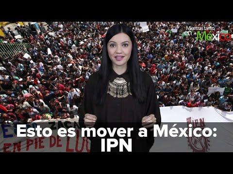 Esto es mover a México: IPN  -Mientras Tanto en México
