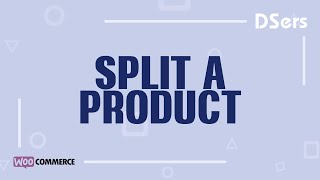 Split a product- WooCommerce Tutorial – DSers