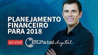 🔴 Como está o seu planejamento para 2018? BTG Pactual digital