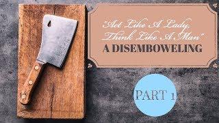 Act Like A Lady, Think Like A Man:  A Disemboweling, Part 1
