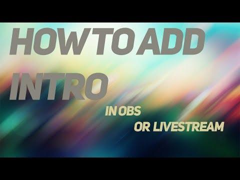 How To Add Intro In Obs Or Livestream