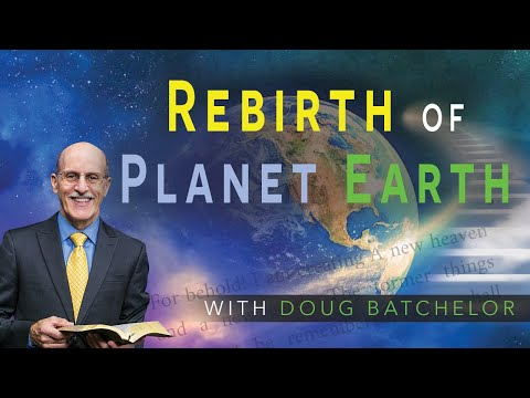 """Rebirth of Planet Earth"" With Pastor Doug Batchelor"