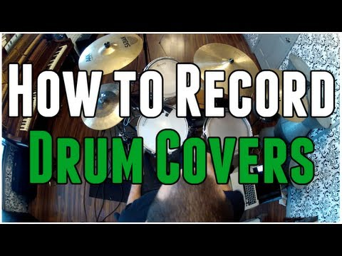 How to Record Drum Cover Videos