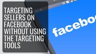 Targeted Seller Leads Without Using Facebook Targeting Tool