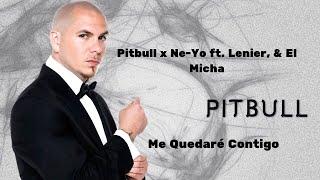 Pitbull x Ne Yo ft  Lenier, & El Micha  Me Quedare Contigo