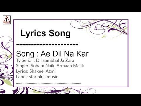 Ae Dil Na Kar: Lyrics song | soham naik | Dil Sambhal Ja Zara (Star Plus)