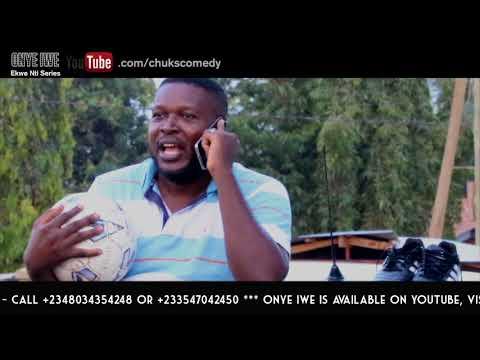 Igbo Comedy - Onye Iwe ( Full Time )