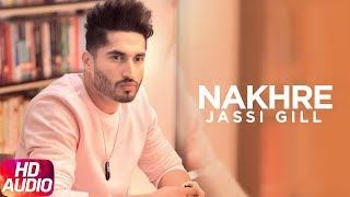 Nakhre (Full Audio Song) | Jassi Gill | Desi Routz | Maninder Kailey | Latest Punjabi Song 2017
