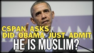 CSPAN ASKS: DID OBAMA JUST ADMIT HE IS MUSLIM?