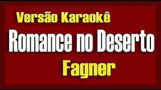 Fagner - Romance no Deserto(Versão Fran Lima) Karaokê
