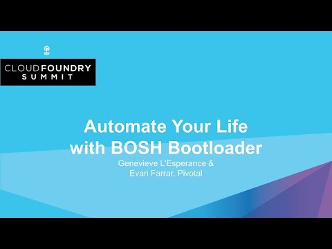 Automate Your Life with BOSH Bootloader - Genevieve L'Esperance & Evan Farrar, Pivotal