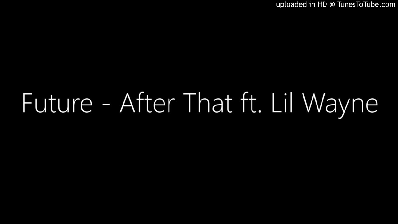 Future - After That ft. Lil Wayne