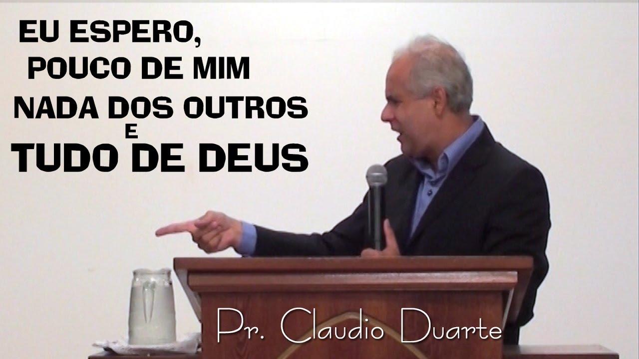Claudio Duarte Eu Espero Pouco De Mim Nada Dos Outros E Tudo De Deus