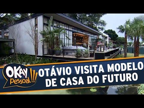 Okay Pessoal!!! (30/05/16) - Otávio Mesquita visita uma casa modelo do futuro