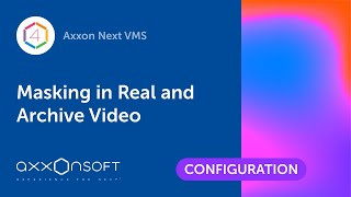 Masking in Real and Archive Video in Axxon Next VMS