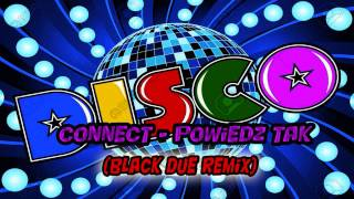 Connect - Powiedz Tak (Black Due Remix) Disco Polo 2017
