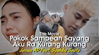 James AP Ft. Syahiba Saufa - Pokok Sampean Sayang Aku Ra Kurang Kurang | THE MOVIE