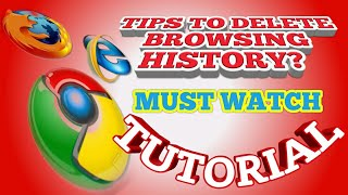 Tips on How to delete browsing history on Chrome, Mozilla Firefox and Internet explorer