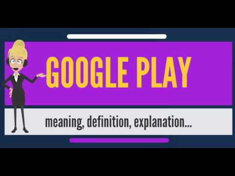 What is GOOGLE PLAY? What does GOOGLE PLAY mean? GOOGLE PLAY meaning, definition & explanation