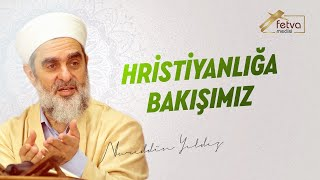 Hristiyanlığa Bakışımız-Nureddin Yıldız - fetvameclisi.com