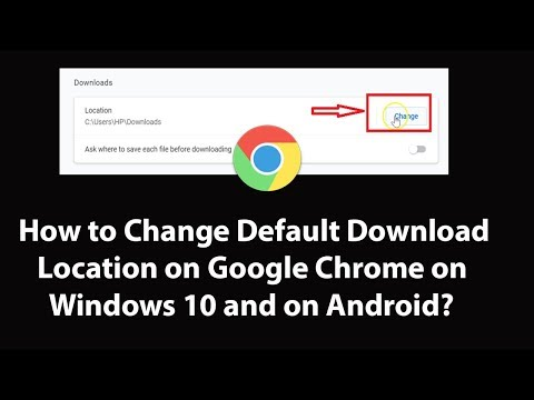 How To Change Default Download Location On Google Chrome On Windows 10 And On Android?