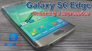 Galaxy S6 Edge - Unboxing e Impressões