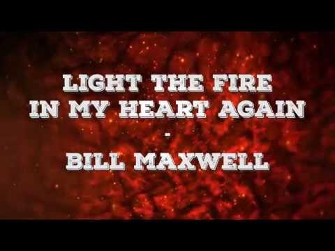 Light the Fire in My Heart Again Lyrics (Bill Maxwell)