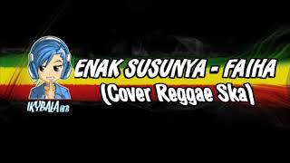 Enak Susunya - Faiha (Cover Reggae Ska)