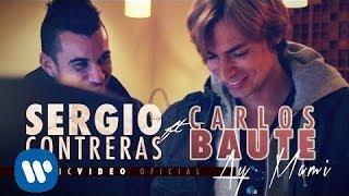 Смотреть клип Sergio Contreras - Ay Mami Feat. Carlos Baute