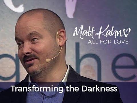 Transforming the Darkness - Matt Kahn/TrueDivineNature.com