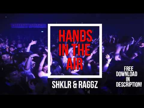SHKLR & Raggz - Hands In The Air [FREE DOWNLOAD]
