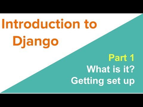 Introduction to Django: What is it and getting set up