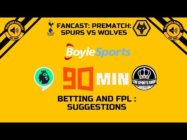 Spurs vs Wolves - Fancast Prematch, Betting / FPL Tips