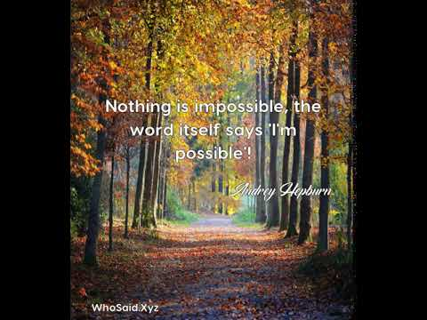 Audrey Hepburn: Nothing is impossible, the word itself says 'I'm possible'!...