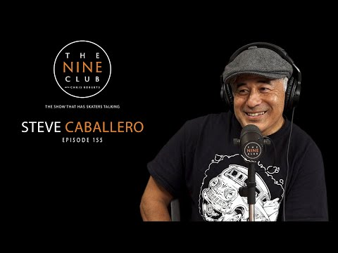 steve-caballero- -the-nine-club-with-chris-roberts---episode-155