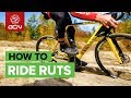 How To Ride Ruts Like A Pro | Essential Cyclo-cross Skills