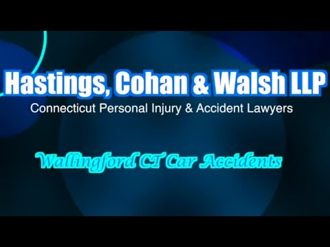 Wallingford CT Car Accidents - Hastings, Cohan & Walsh LLP- CT Car Accident Attorneys