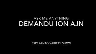 Demandu Ion Ajn – AMA 1 (part 1 of 3)