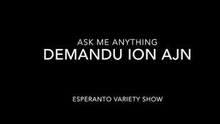 Demandu Ion Ajn – AMA 1 (part 1 of 3)